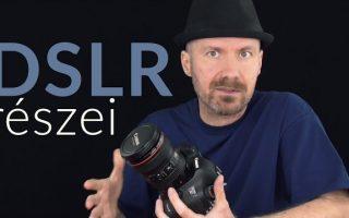Fotózási alapok: A DSLR fényképezőgép részei