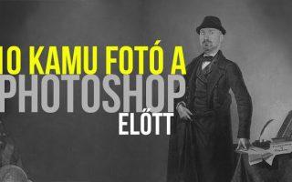10 kamu fotó a Photoshop előtti időkből