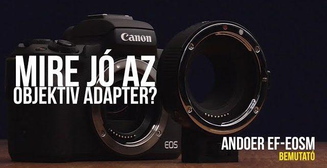 Mire jó az objektív adapter? (Andoer EF-EOSM)