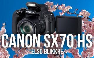 Canon PowerShot SX70 HS (első blikkre)